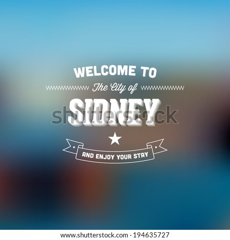 "Retro Typography. Travel label on blurry background - ""Welcome to the city of Sydney, and enjoy your stay"". Vector design.  - stock vector"