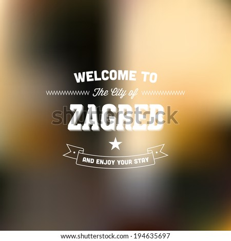"Retro Typography. Travel label on blurry background - ""Welcome to the city of Zagreb, and enjoy your stay"". Vector design.  - stock vector"