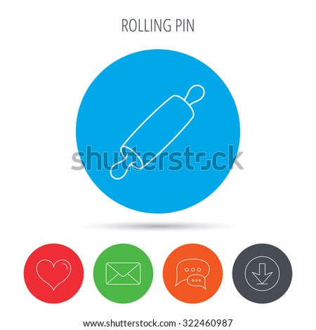 Rolling pin icon. Kitchen baker roller sign. Mail, download and speech bubble buttons. Like symbol. Vector - stock vector