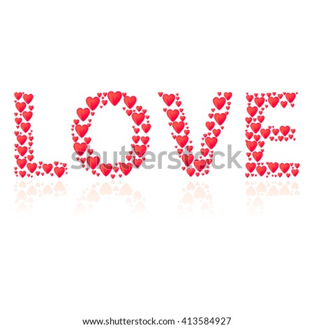 Romantic background with title Love. Title shape is filled by red hearts. Different size of hearts. Reflection under title. - stock vector