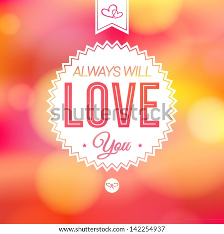 Romantic card on a soft blurry background. Vector image. Background and lettering can be used together or separately. - stock vector