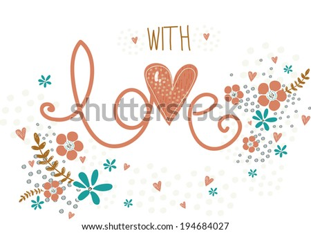 Romantic valentines day card with word love made, flowers, petals, hearts and twigs. Cute wedding card, save the date design background.Valentine day card.I love You card.Poster.Love poster.With love - stock vector