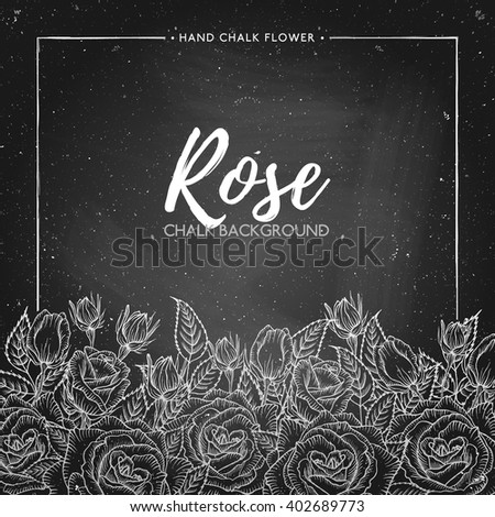 Rose floral background on chalkboard, hand painted chalk border of flowers roses, vector illustration for mothers day, women's day, wedding, save the date, card, holiday, summer design - stock vector