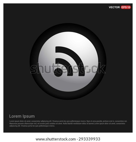 RSS icon - abstract logo type icon - Realistic Silver metal button abstract black background. Vector illustration - stock vector