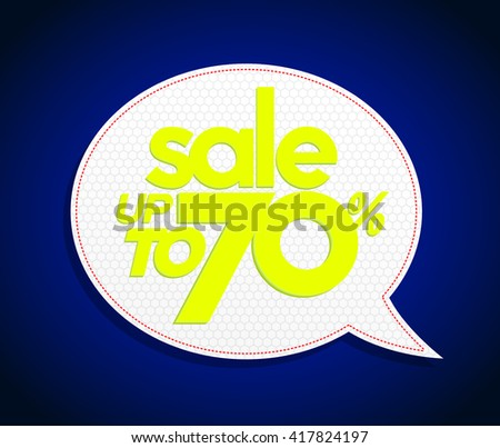Sale tag in speech bubble form, realistic design. Sale up to 70 percents. Modern vibrant yellow bright price coupon poster style. - stock vector