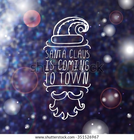 Santa Claus is coming to town - Christmas typographic element. Hand sketched graphic vector element with text, hat, mustache and beard of Santa Claus on blurred background. - stock vector