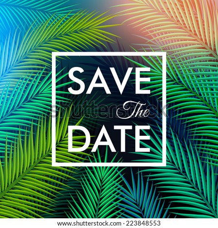 Save the date for your personal holiday. Tropical background with palm leaves. Vector illustration. - stock vector