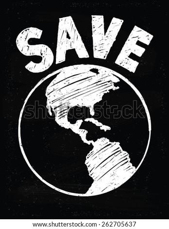 Save the Earth Hand Drawn on a Chalk Board Background  - stock vector