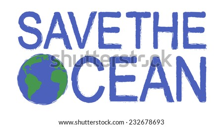 Save the ocean scratch grunge graffiti print sign with planet earth icon in blue color isolated on white - stock vector