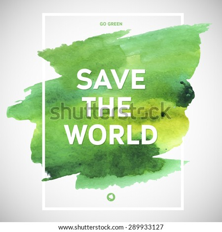 Save the World ecology watercolor poster. Text lettering of an inspirational saying. Quote Typographical Poster Template, vector design - stock vector