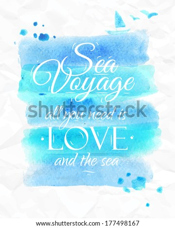 Sea Watercolor poster in blue tones on the sea theme with the words Sea voyage all you need is love and the sea. Vector. - stock vector
