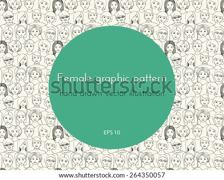 seamless pattern with the image of a group of women of all ages and nationalities, with different hairstyles. graphic hand drawn illustration  - stock vector
