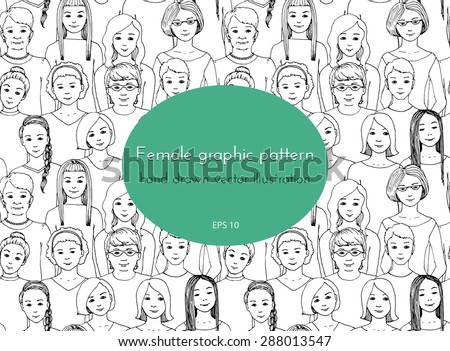 seamless pattern with the image of a group of women of all ages and nationalities, with different hairstyles. graphic hand drawn illustration. Doodle style - stock vector