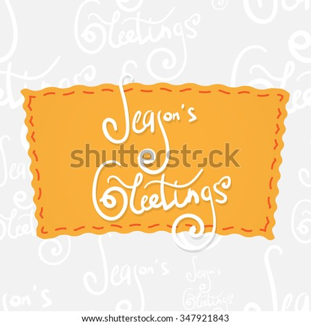 Season's greetings. Handwritten vector calligraphy at orange badge over seamless background with greetings letters - stock vector