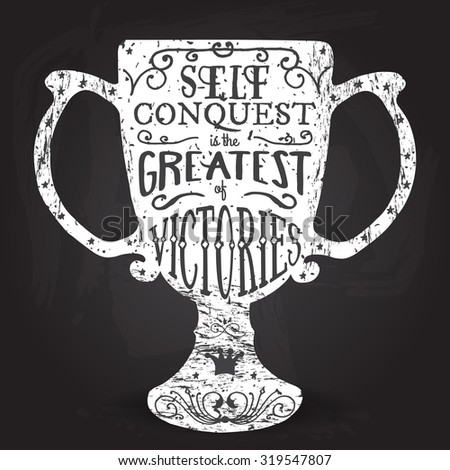 Self conquest is the greatest of victories. Handmade Typographic Art for Poster Print Greeting Card T shirt apparel design, hand crafted vector illustration. Made in vintage retro style. - stock vector