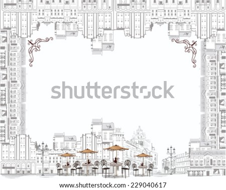 Series of sketches of beautiful old city views with cafes - coffee frame  - stock vector
