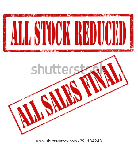 Set of grunge rubber stamps with text All Stock Reduced and All Sales Final,vector illustration - stock vector