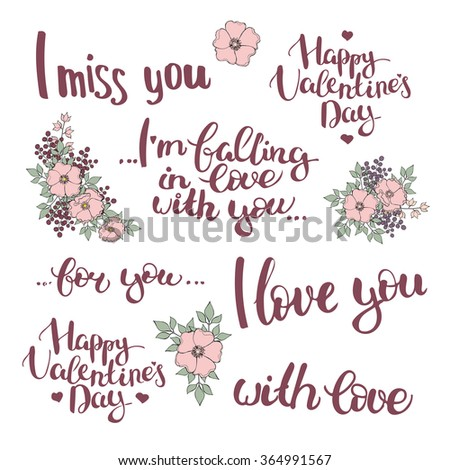 Set of hand drawn lettering with flower composition. Happy Valentine's day. I miss you. I'm falling in love with you. I love you. For you. With love. Vector EPS 10 - stock vector