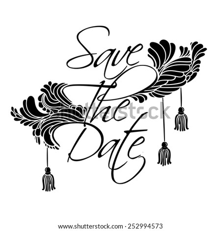 """Sign """"Save The Date"""". Lettering with feathers and tassels luxury style. - stock vector"""