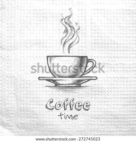 Sketch hand drawn image of cup with coffee. Coffee time. Message on a paper napkin. Lifestyle motivation concept - stock vector