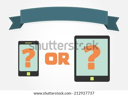 Smartphone or tablet with question marks and a ribbon with copy space. Choose between advantages and disadvantages of having a smartphone or tablet. - stock vector