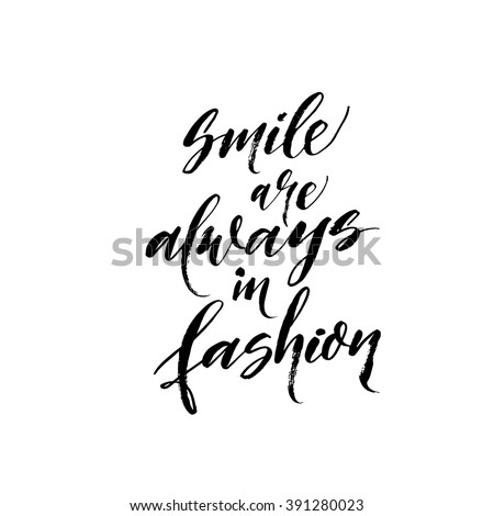 Smile are always in fashion card. Hand drawn lettering background. Ink illustration. Modern brush calligraphy. Isolated on white background.   - stock vector