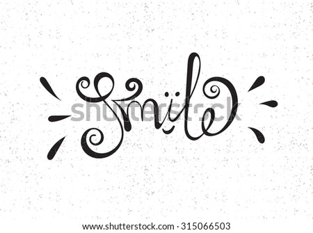 Smile Hand drawn motivational typography poster. Vector isolated calligraphy lettering design element for greeting cards, banners, posters, invitations, t-shirts, home decor. - stock vector