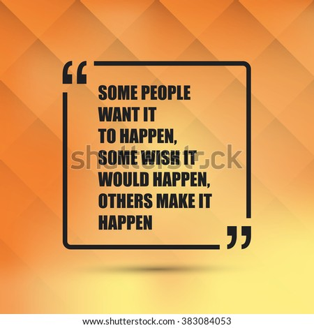 Some People Want It To Happen. Some Wish It Would Happen. Others Make It Happen. - Inspirational Quote, Slogan, Saying On an Abstract Yellow Background - stock vector