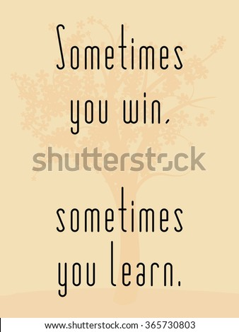 Sometimes you win, sometimes you learn. Motivational poster with inspirational quote. Philosophy and wisdom. - stock vector