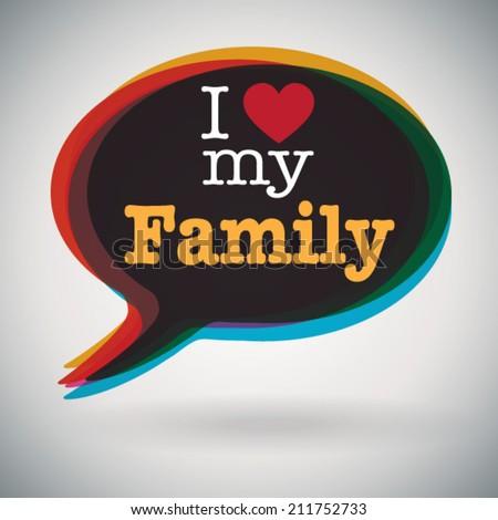 Speech bubble - I Love My Family - stock vector