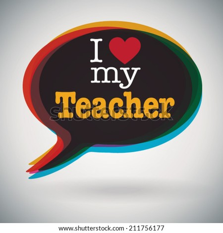 Speech bubble - I Love My Teacher. - stock vector