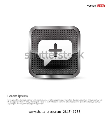 Speech bubbles with add icon - abstract logo type icon - abstract steel metal button background. Vector illustration - stock vector