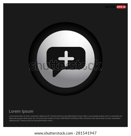 Speech bubbles with add icon - abstract logo type icon - Realistic Silver metal button abstract black background. Vector illustration - stock vector