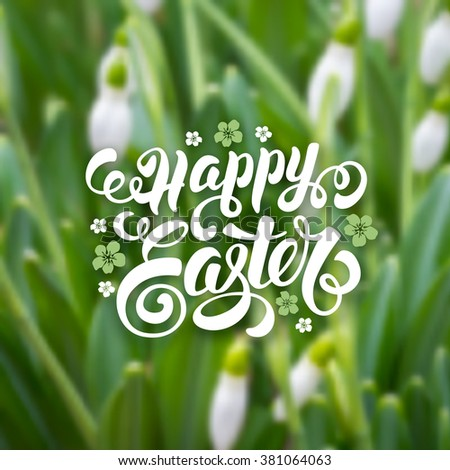 Spring Blurred Background for Easter Greeting with snowdrops. Calligraphic Lettering Inscription Happy Easter. Vector Illustration. - stock vector