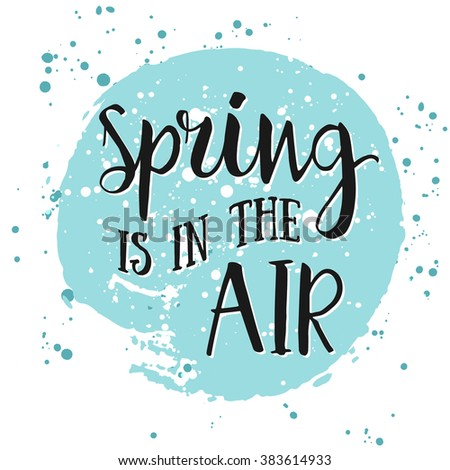 Spring is in the air- hand drawn inspiration quote. Vector watercolor typography design element. Spring quote poster. Housewarming hand lettering spring quote - stock vector