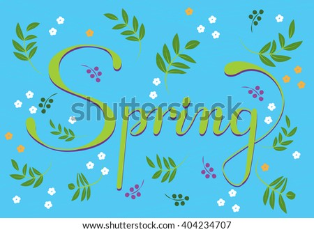 Spring lettering. Hand drawn text with ornamental elements for lettering poster, invitation or postcard. Spring green leaves & flowers against blue background. Layered , editable design. - stock vector