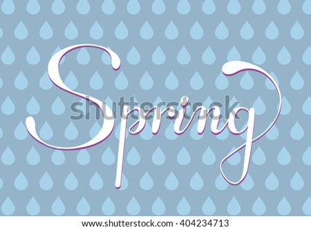 Spring lettering. Hand drawn text with ornamental elements for lettering poster, invitation or postcard. Spring lettering against blue raindrop pattern background. Layered , editable design. - stock vector
