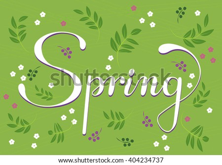 Spring lettering. Hand drawn text with ornamental elements for lettering poster, invitation or postcard. Spring green leaves & flowers against green background. Layered , editable design. - stock vector