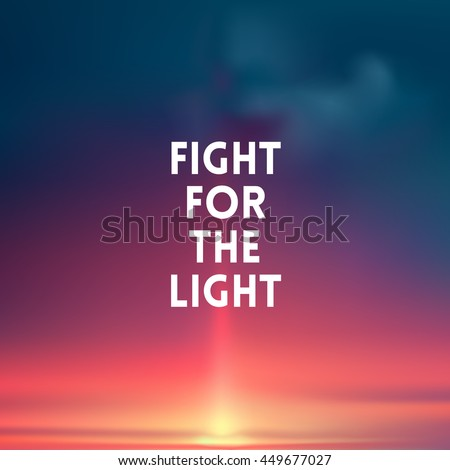 square blurred background - sunset colors With love quote - fight for the light - stock vector