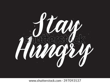 Stay hungry inscription. Greeting card with calligraphy. Hand drawn lettering design. Photo overlay. Typography for banner, poster or apparel design. Isolated vector element. - stock vector