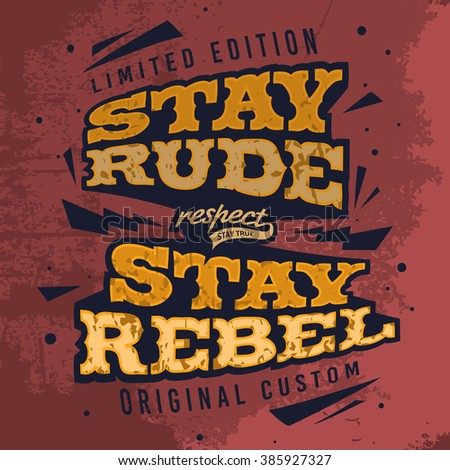 Stay Rude Stay Rebel. Tee Print Design With Grunge Effect. Overlapped Layers. Vector Illustration. Neatly Organized Objects In Groups. - stock vector