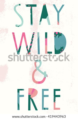 Stay Wild & Free. Beautiful Poster - stock vector