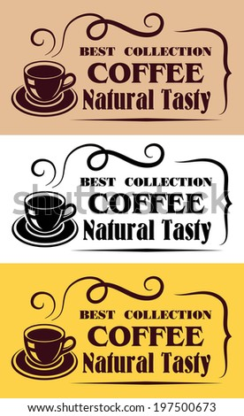 """Steaming cup of coffee with text """"Best Collection Coffee, natural tasty"""" in beige, white and yellow backgrounds suitable for cafe logo and restaurant design - stock vector"""
