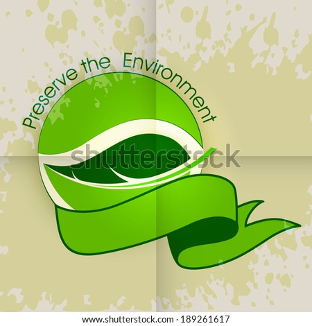 Sticker, tag or label design with green leaves, stylish ribbon and text Preserve the Environment on grungy brown background.  - stock vector