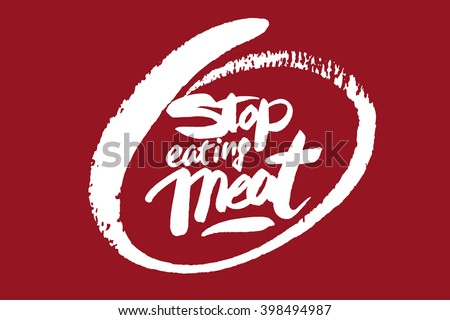 Stop eating meat. Hand drawn lettering isolated on a red background. - stock vector