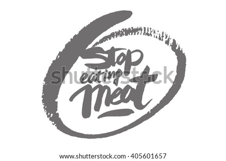 Stop eating meat. Hand drawn lettering isolated on a white background. - stock vector