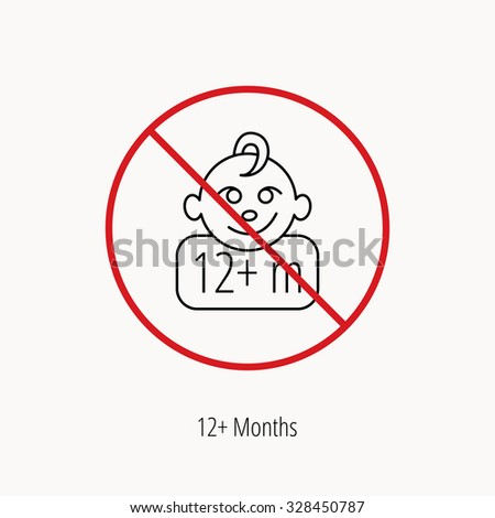 Stop or ban sign. Baby face icon. Newborn child sign. Use of twelve months and plus symbol. Prohibition red symbol. Vector - stock vector