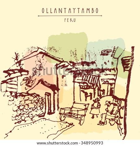Street life in Ollantaytambo, Peru, South America. Inca Sacred Valley. Hand drawn vintage postcard. Vector illustration - - stock vector