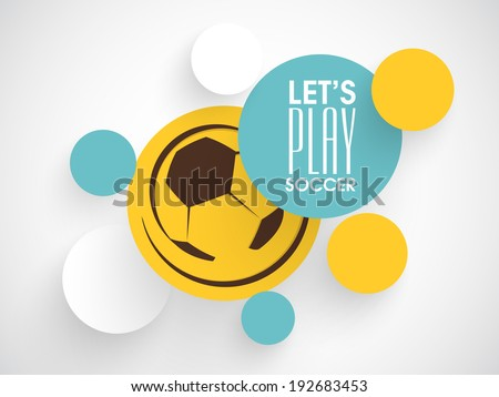 Stylish stickers, labels or tags in shiny soccer ball design and stylish text Let's Play Soccer on grey background.  - stock vector