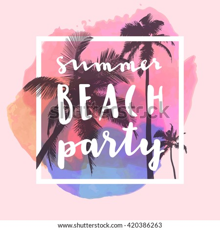 Summer Beach Party. Modern calligraphic T-shirt design with flat palm trees on bright colorful watercolor background. Vivid cheerful summer flyer, poster, fabric print design in vector - stock vector